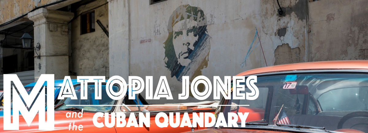 Mattopia Jones and the Cuban Quandary